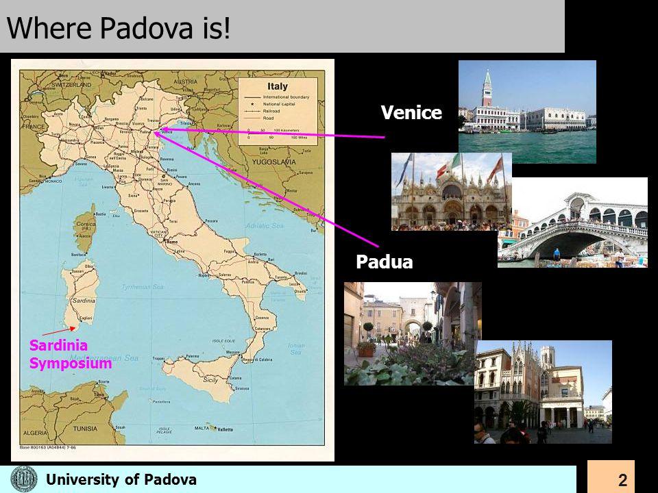 Where Padova is! Venice Padua Sardinia Symposium University of Padova