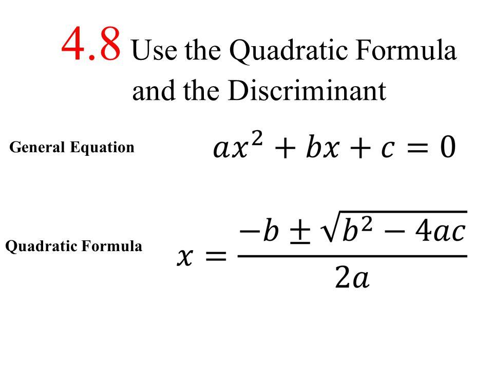 4.8 Use the Quadratic Formula and the Discriminant