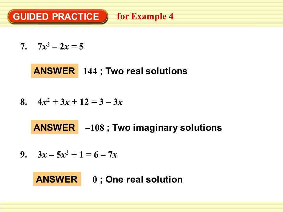 GUIDED PRACTICE for Example 4. 7x2 – 2x = 5. ANSWER. 144 ; Two real solutions. 4x2 + 3x + 12 = 3 – 3x.