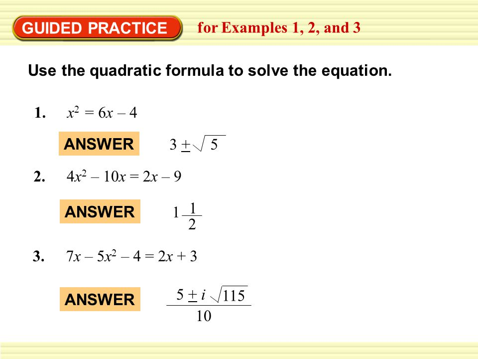 GUIDED PRACTICE for Examples 1, 2, and 3. Use the quadratic formula to solve the equation. x2 = 6x – 4.