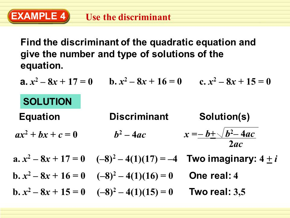 EXAMPLE 4 Use the discriminant. Find the discriminant of the quadratic equation and give the number and type of solutions of the equation.