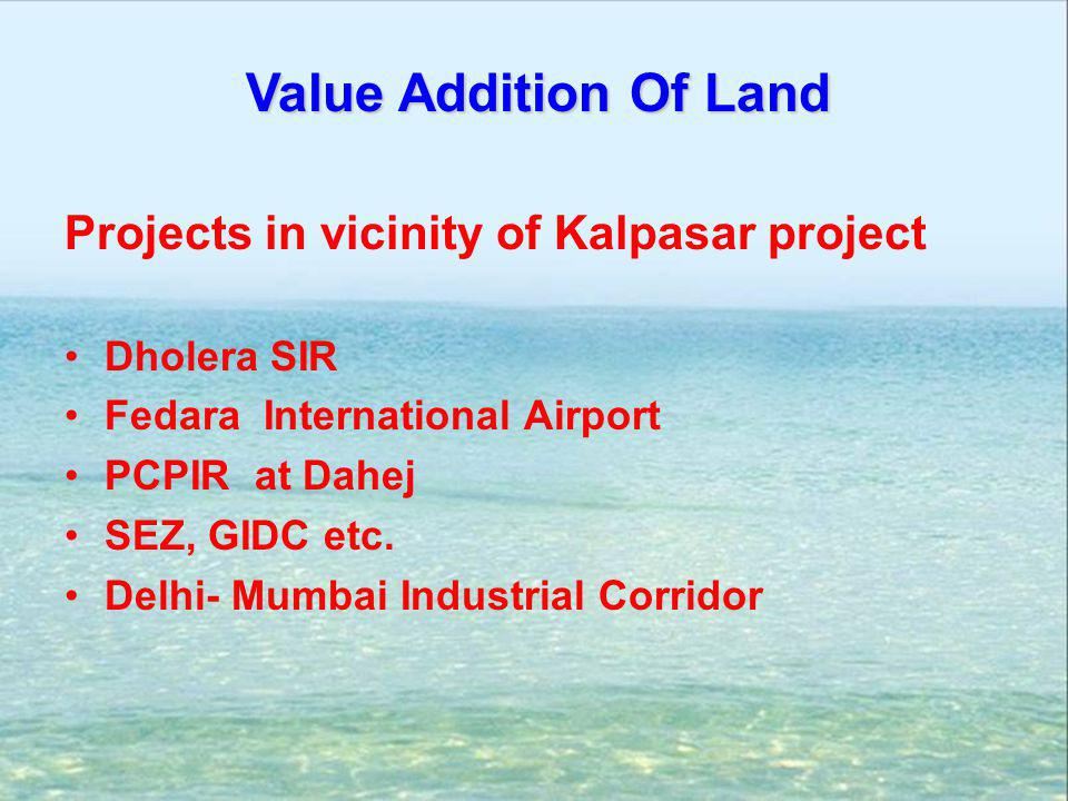 Value Addition Of Land Projects in vicinity of Kalpasar project