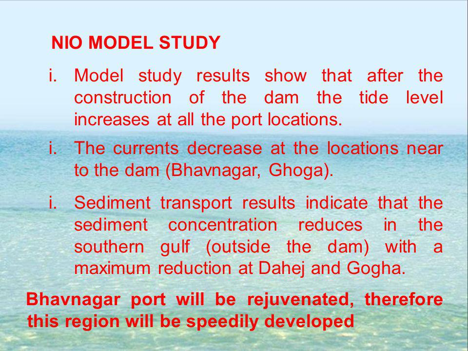 NIO MODEL STUDY Model study results show that after the construction of the dam the tide level increases at all the port locations.