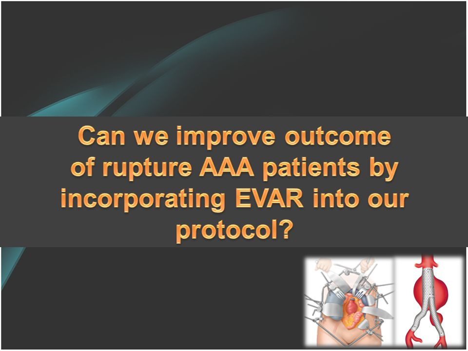 of rupture AAA patients by incorporating EVAR into our protocol