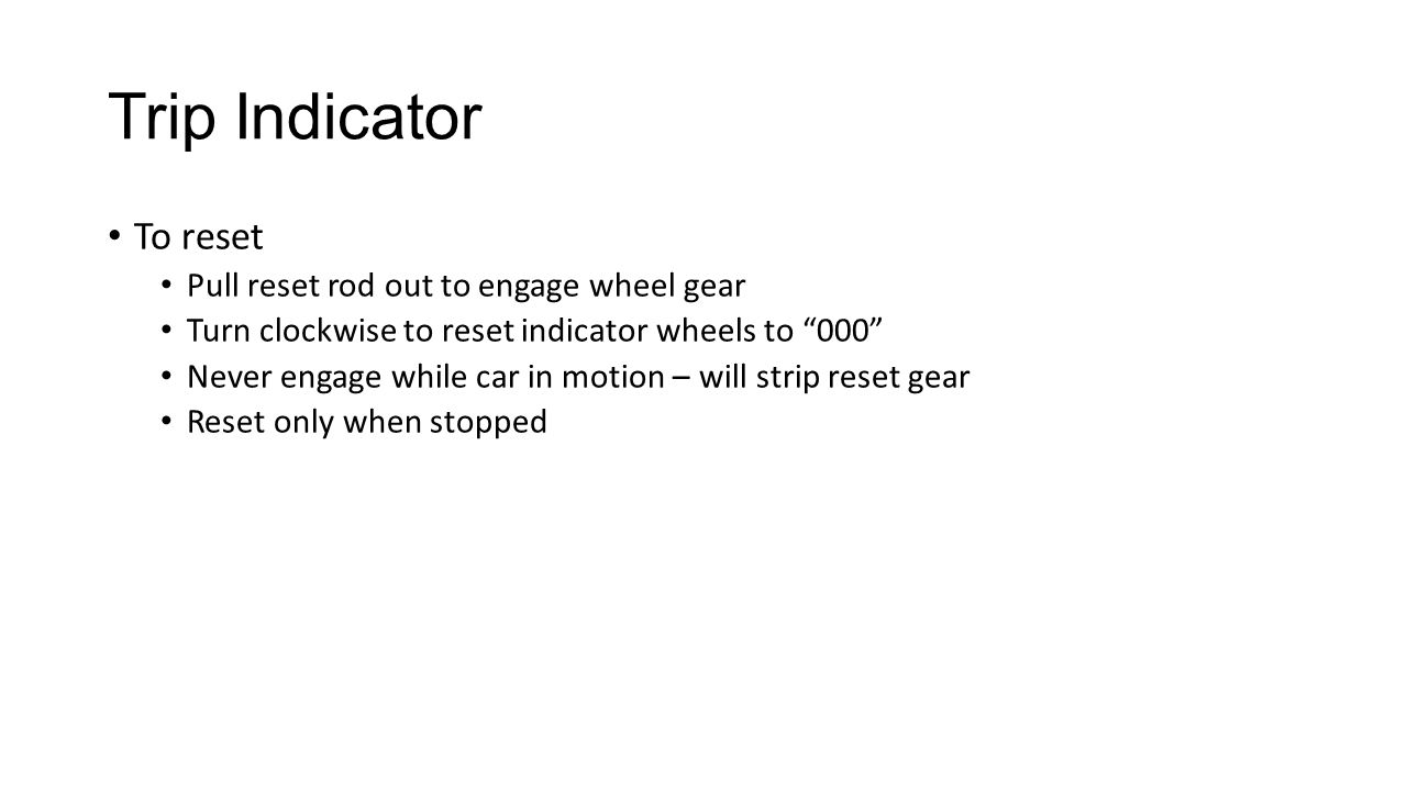 Trip Indicator To reset Pull reset rod out to engage wheel gear
