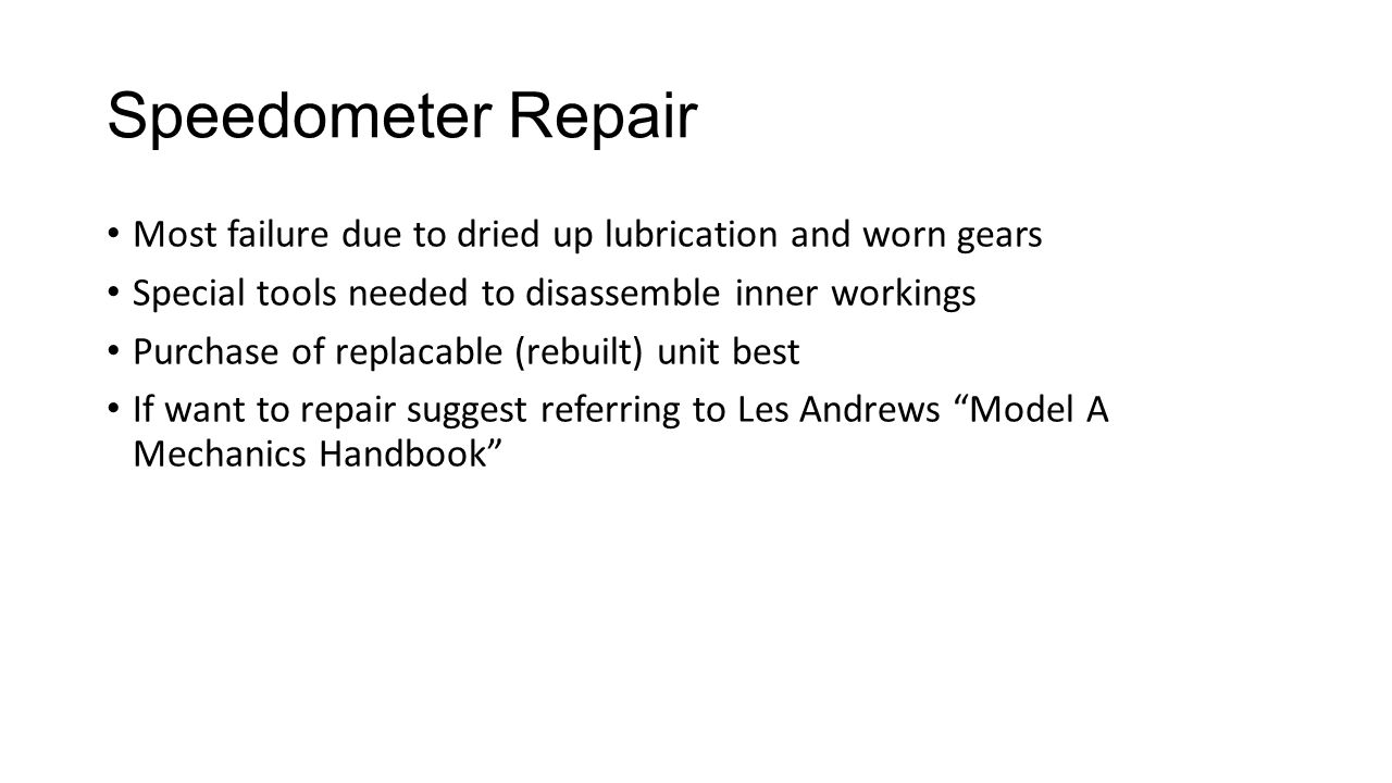 Speedometer Repair Most failure due to dried up lubrication and worn gears. Special tools needed to disassemble inner workings.