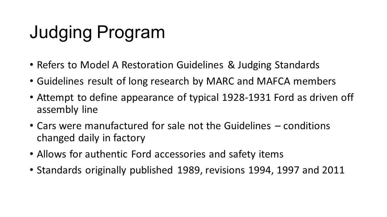 Judging Program Refers to Model A Restoration Guidelines & Judging Standards. Guidelines result of long research by MARC and MAFCA members.