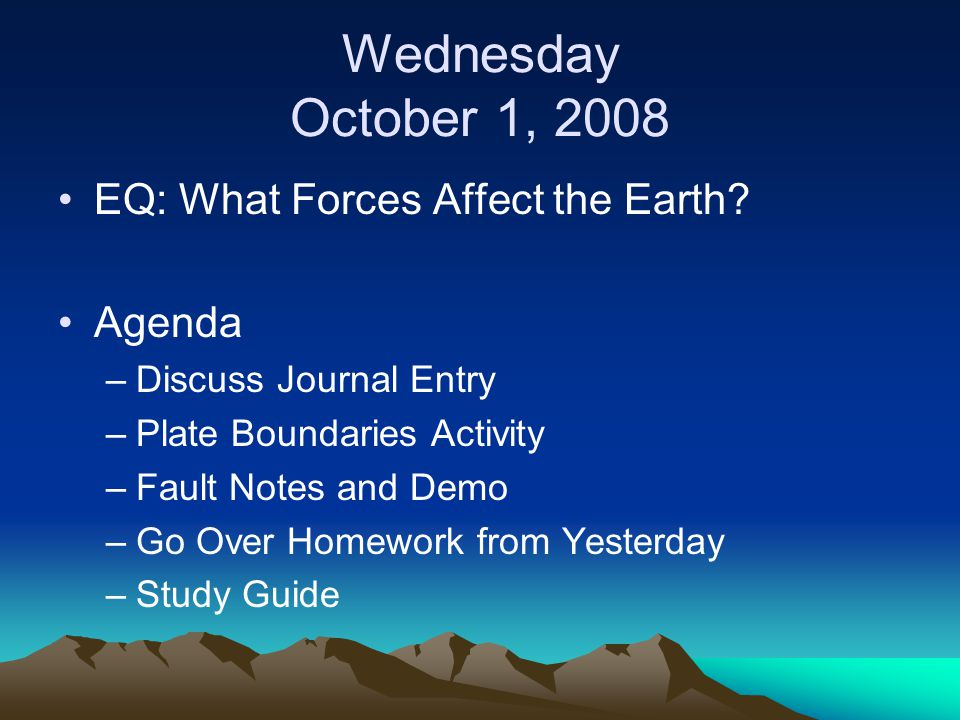 Wednesday October 1, 2008 EQ: What Forces Affect the Earth Agenda