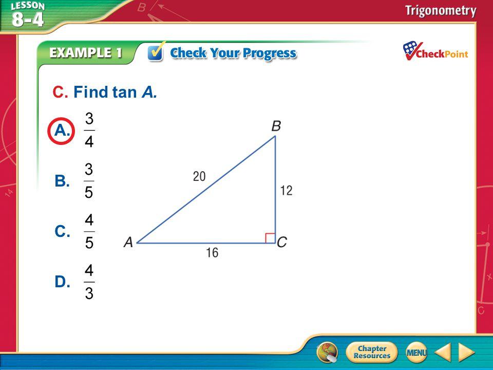 C. Find tan A. A. B. C. D. A B C D Example 1