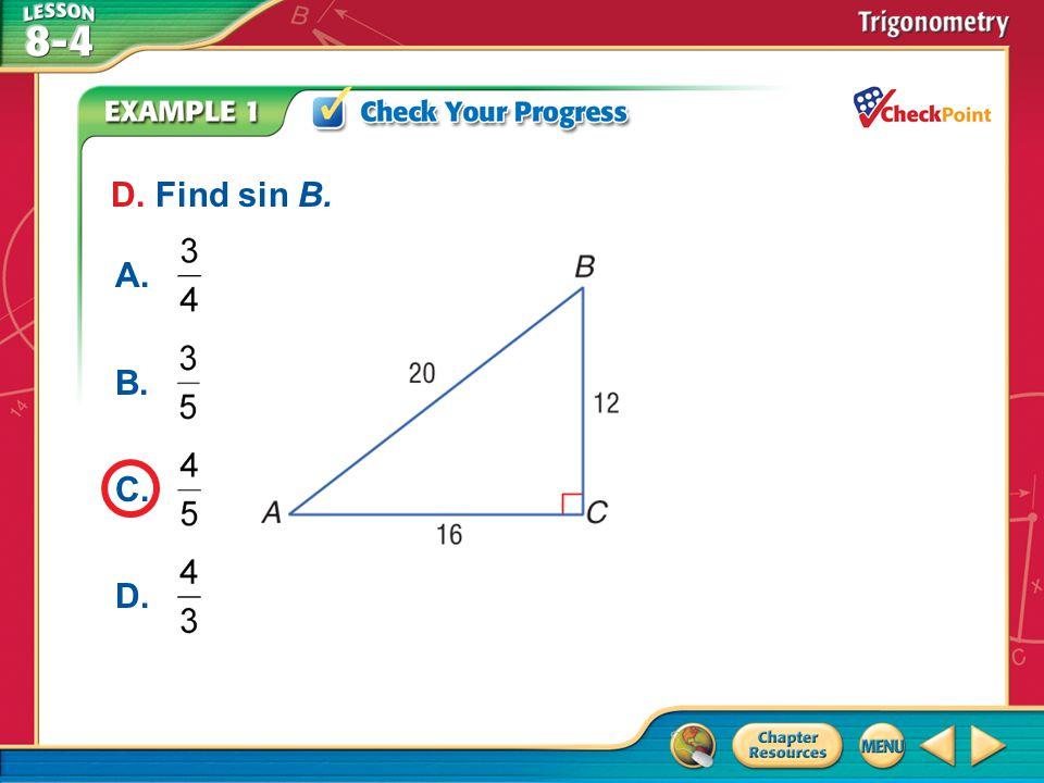 D. Find sin B. A. B. C. D. A B C D Example 1