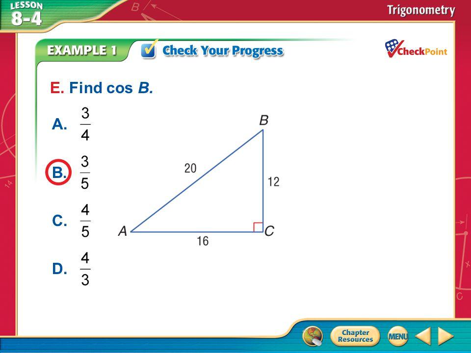 E. Find cos B. A. B. C. D. A B C D Example 1
