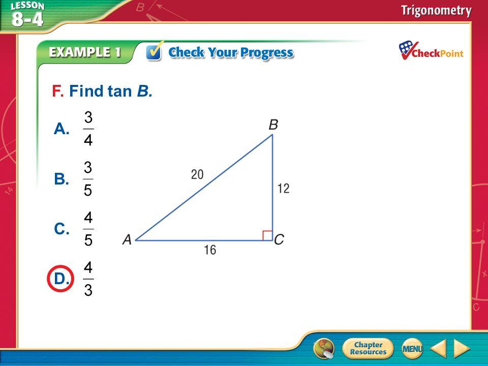 F. Find tan B. A. B. C. D. A B C D Example 1