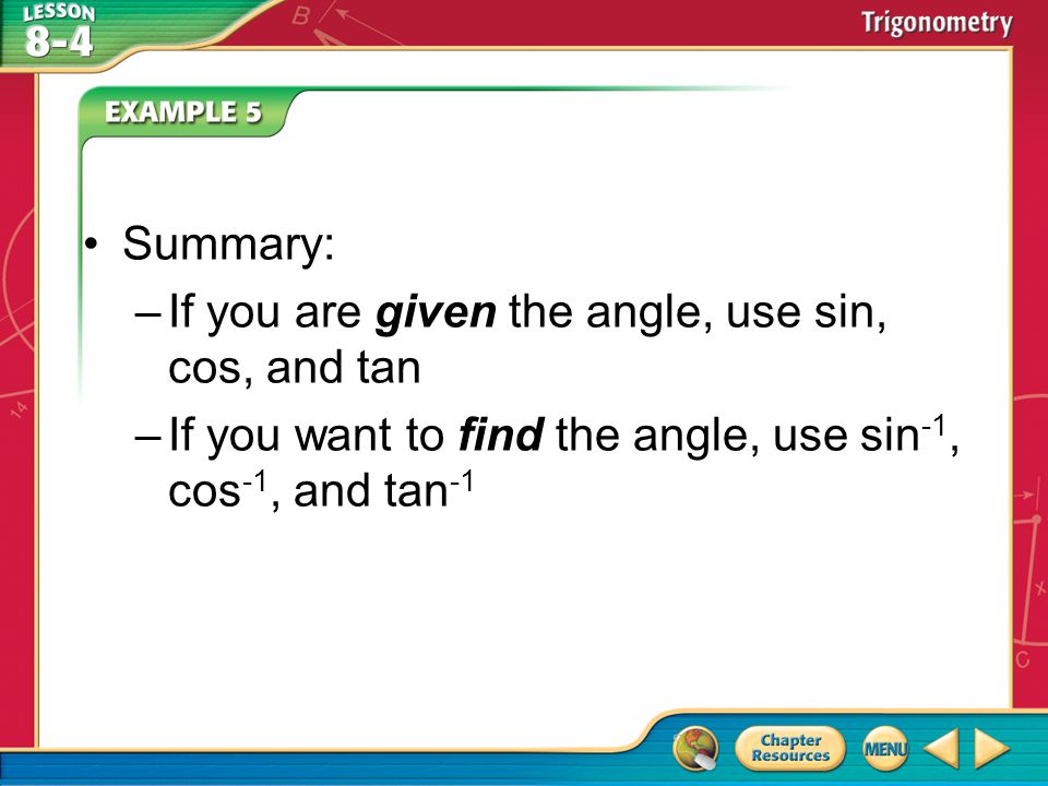 Summary: If you are given the angle, use sin, cos, and tan.