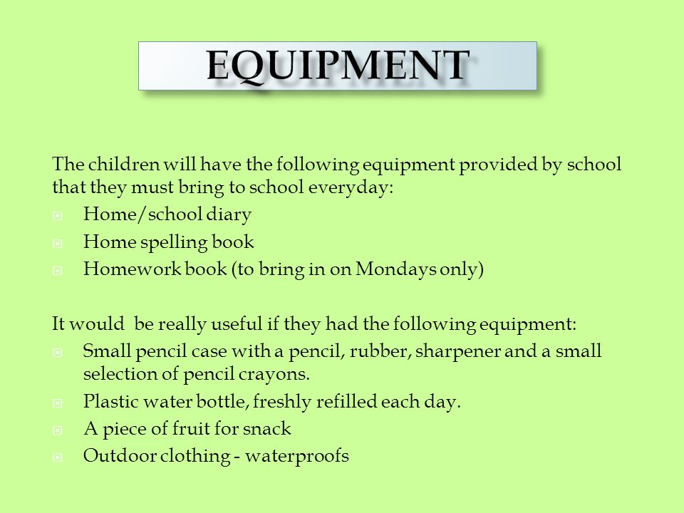 EQUIPMENT The children will have the following equipment provided by school that they must bring to school everyday: