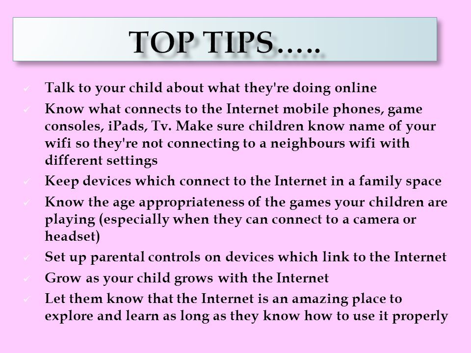Top tips….. Talk to your child about what they re doing online