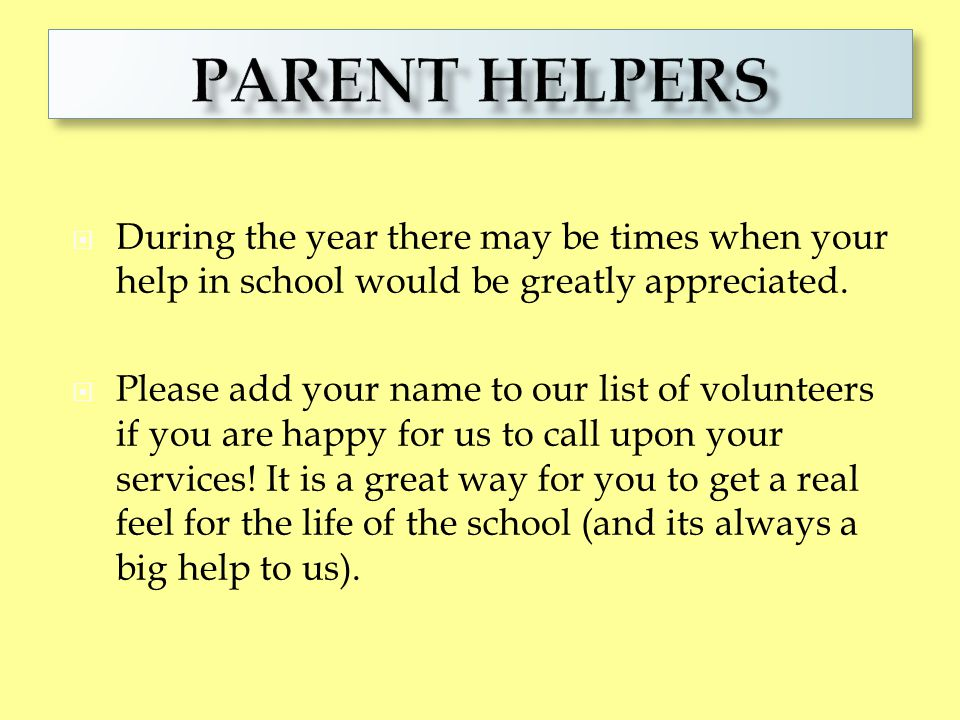Parent Helpers During the year there may be times when your help in school would be greatly appreciated.