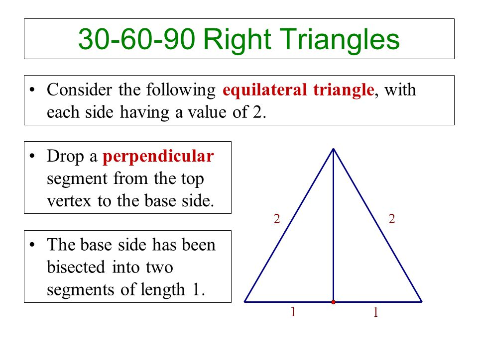 30-60-90 Right Triangles Consider the following equilateral triangle, with each side having a value of 2.