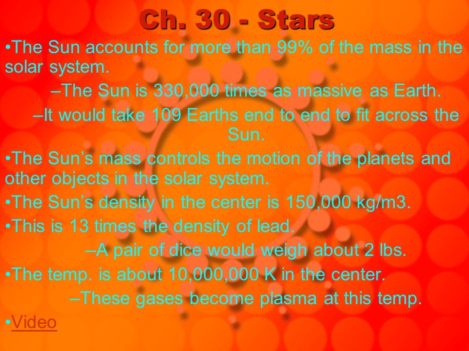 Ch. 30 - Stars The Sun accounts for more than 99% of the mass in the solar system. The Sun is 330,000 times as massive as Earth.