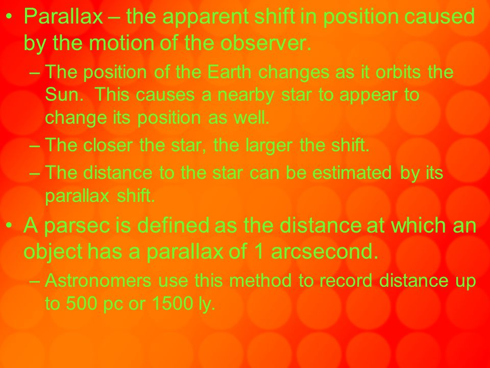 Parallax – the apparent shift in position caused by the motion of the observer.
