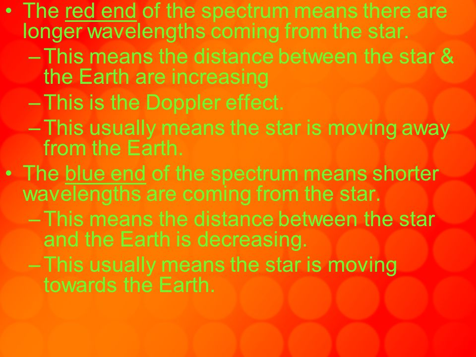 The red end of the spectrum means there are longer wavelengths coming from the star.