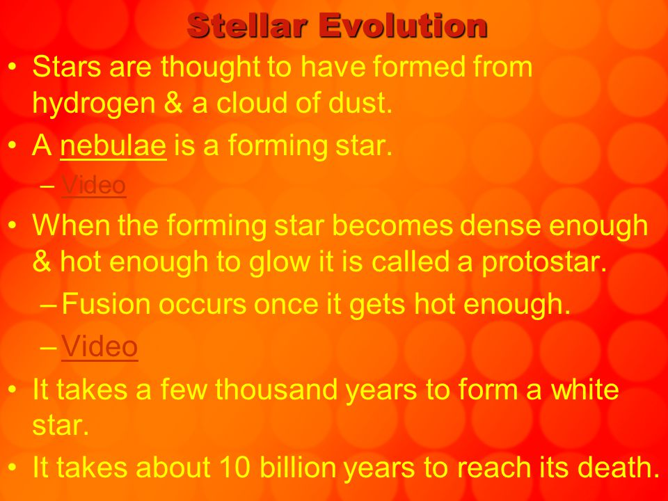Stellar Evolution Stars are thought to have formed from hydrogen & a cloud of dust. A nebulae is a forming star.