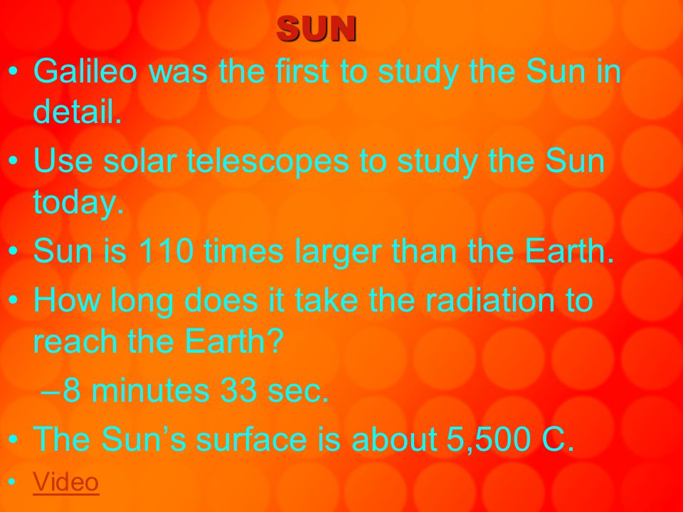 Galileo was the first to study the Sun in detail.