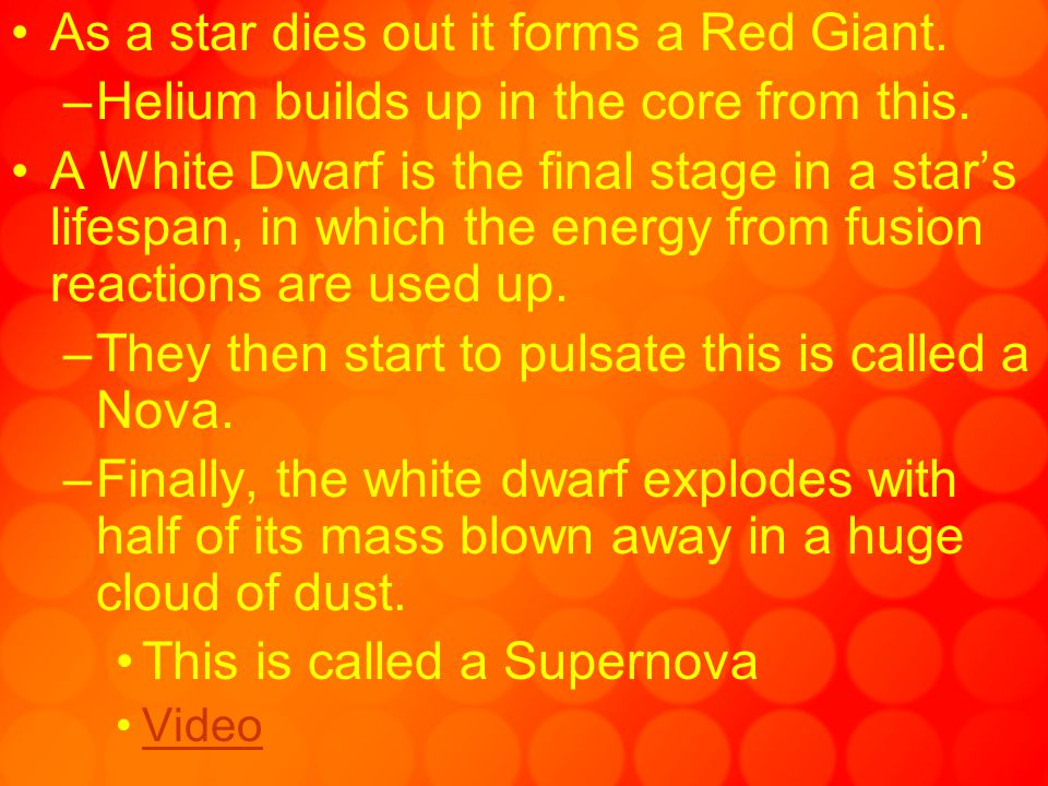 As a star dies out it forms a Red Giant.