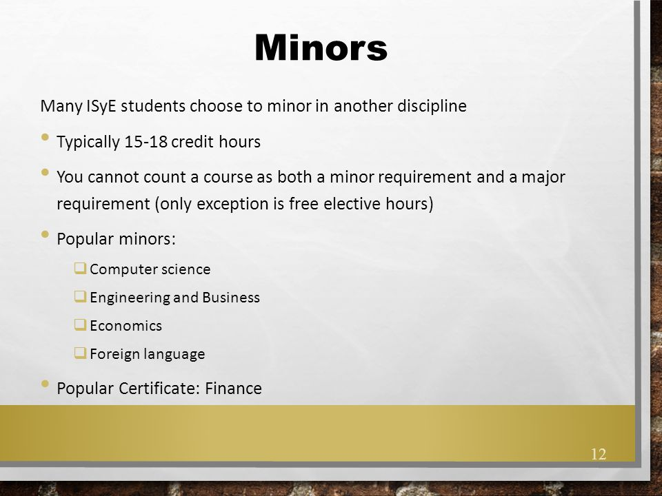 Minors Many ISyE students choose to minor in another discipline