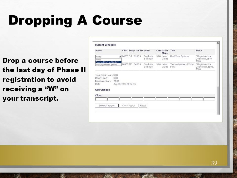 Dropping A Course Drop a course before the last day of Phase II registration to avoid receiving a W on your transcript.