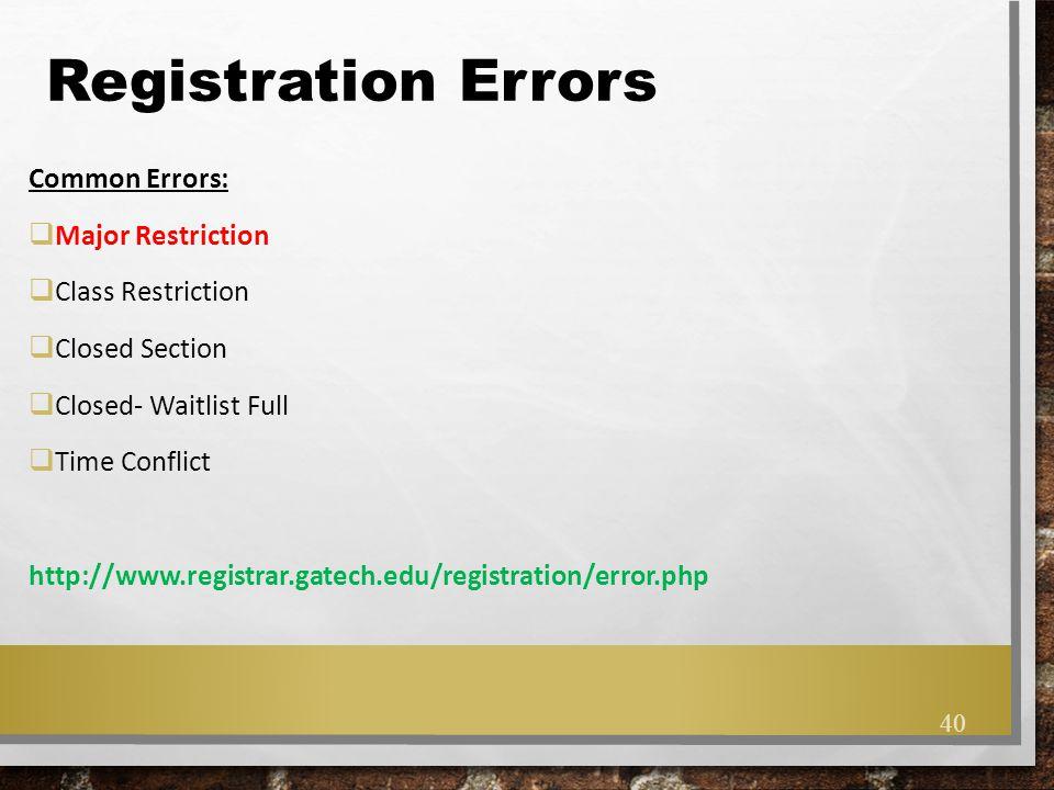 Registration Errors Common Errors: Major Restriction Class Restriction