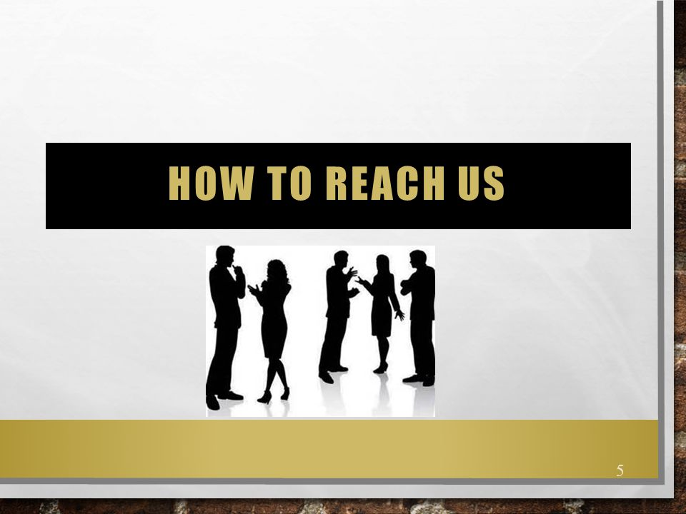 How To Reach us There are several ways to reach us.