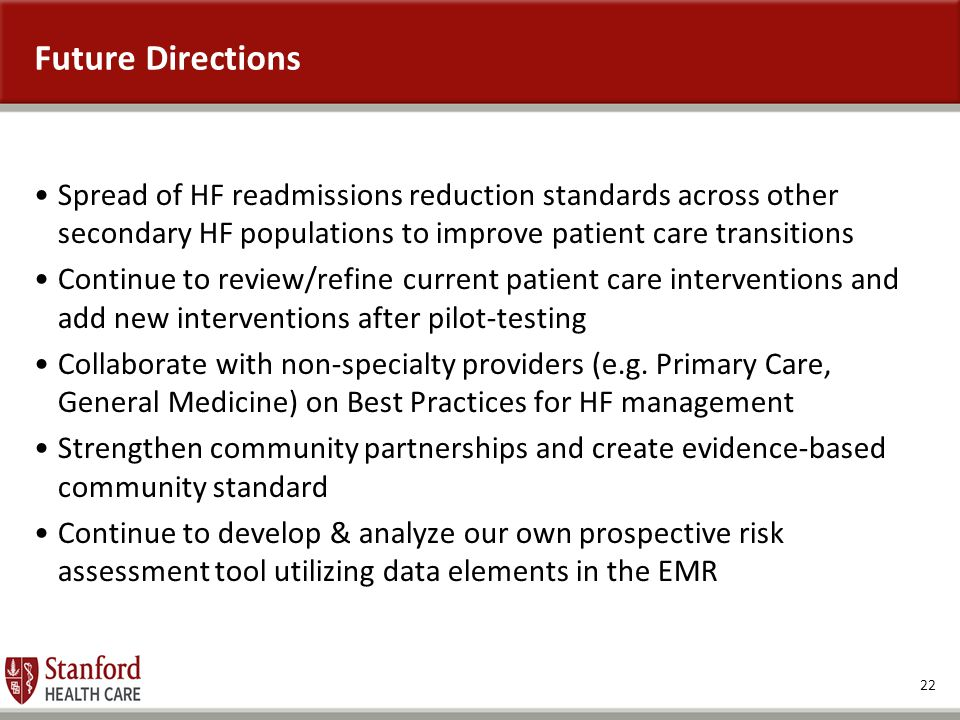 Future Directions Spread of HF readmissions reduction standards across other secondary HF populations to improve patient care transitions.