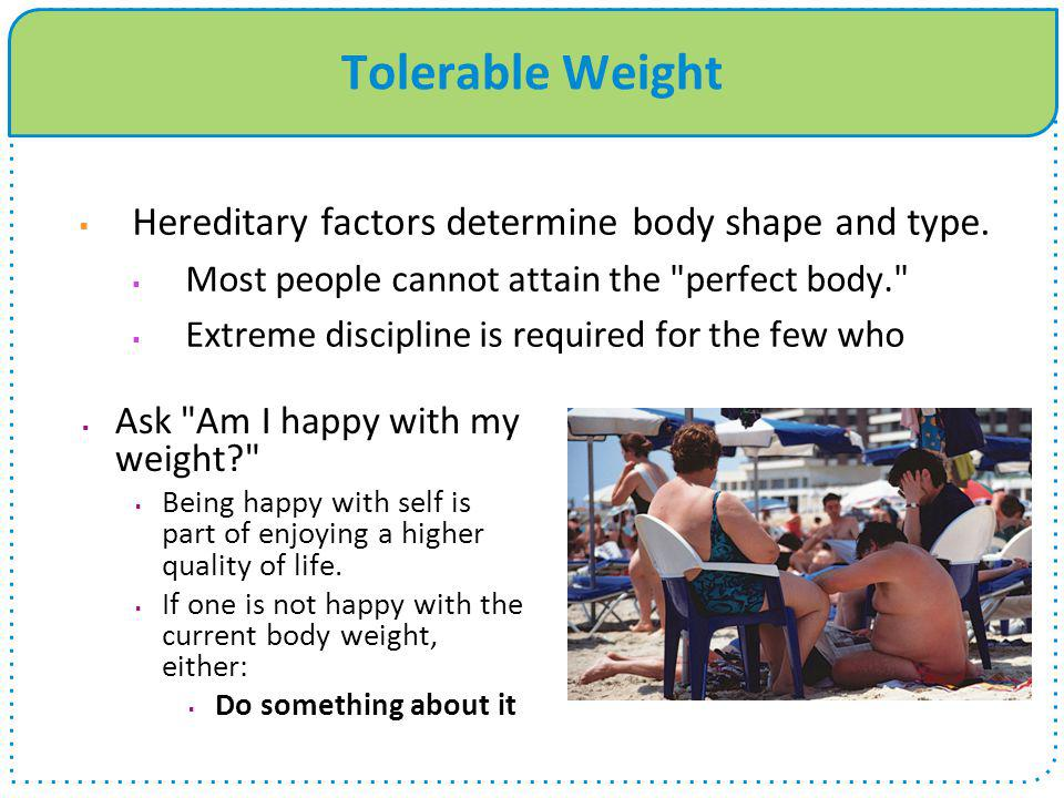 Tolerable Weight Hereditary factors determine body shape and type.
