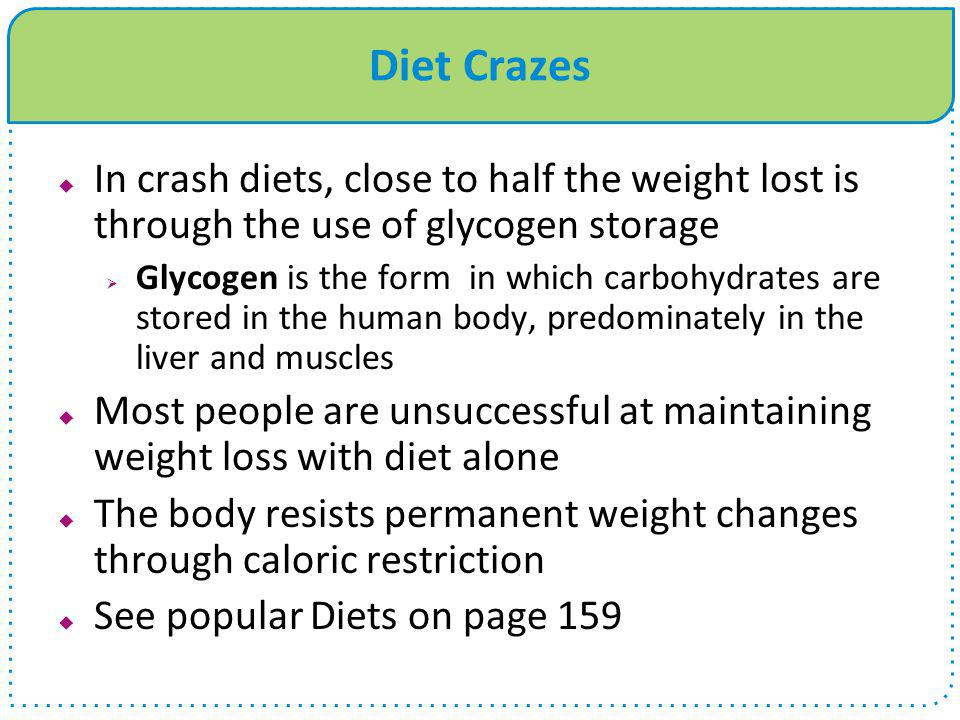 Diet Crazes In crash diets, close to half the weight lost is through the use of glycogen storage.