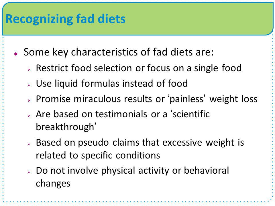 Recognizing fad diets Some key characteristics of fad diets are:
