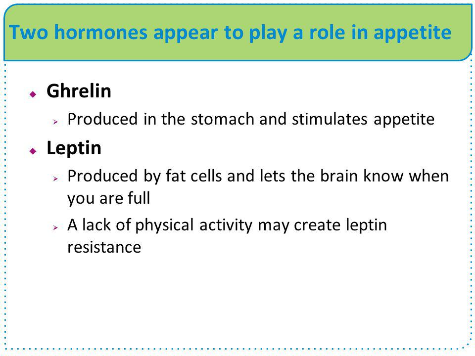 Two hormones appear to play a role in appetite