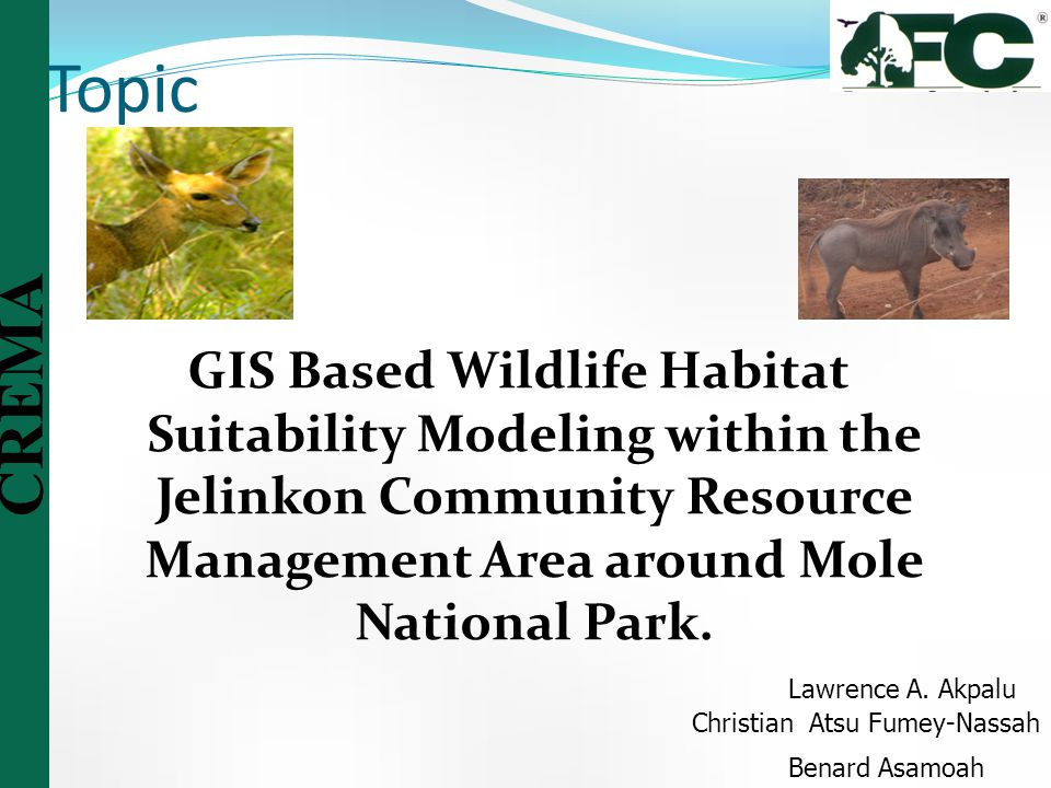 Topic GIS Based Wildlife Habitat Suitability Modeling within the Jelinkon Community Resource Management Area around Mole National Park.