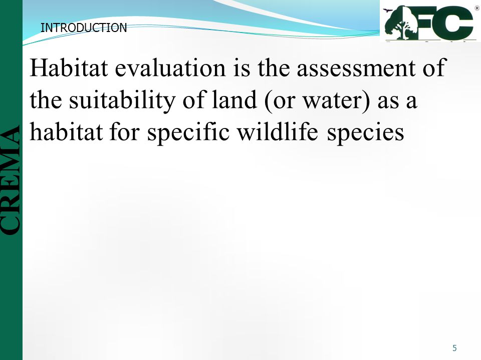 INTRODUCTION Habitat evaluation is the assessment of the suitability of land (or water) as a habitat for specific wildlife species.