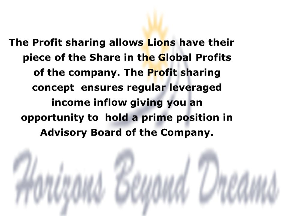 The Profit sharing allows Lions have their piece of the Share in the Global Profits of the company.