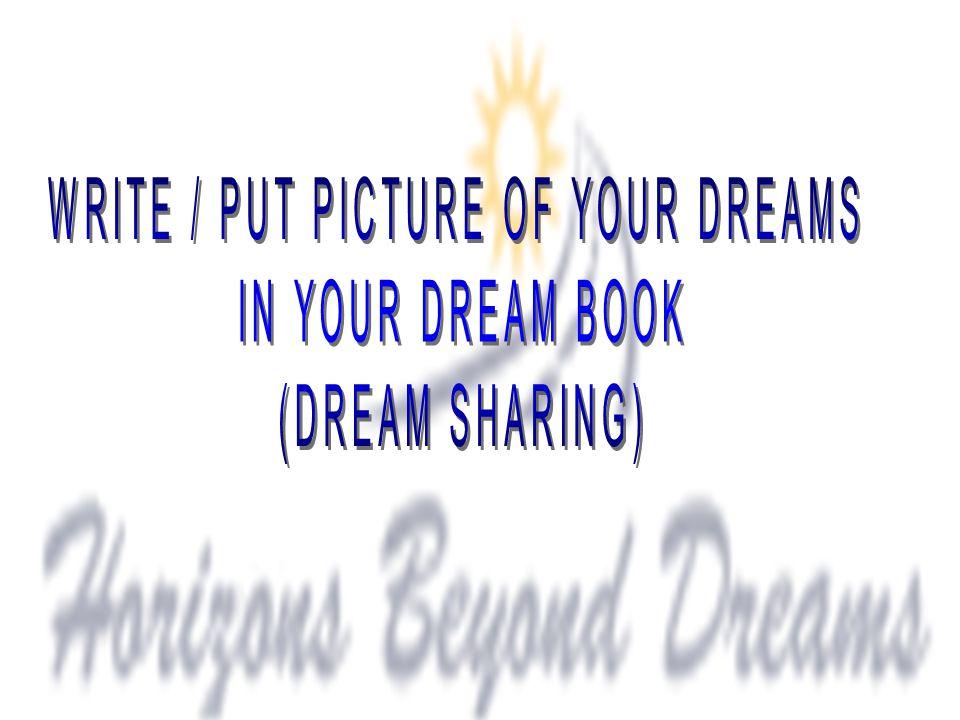 WRITE / PUT PICTURE OF YOUR DREAMS