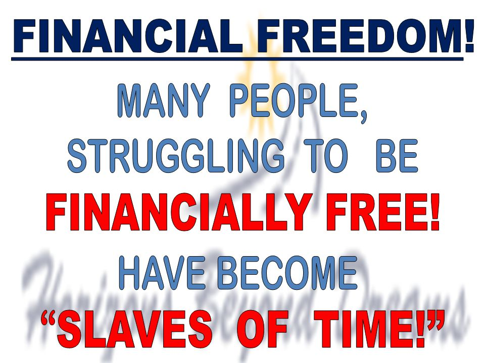 FINANCIAL FREEDOM! FINANCIALLY FREE! SLAVES OF TIME! MANY PEOPLE,