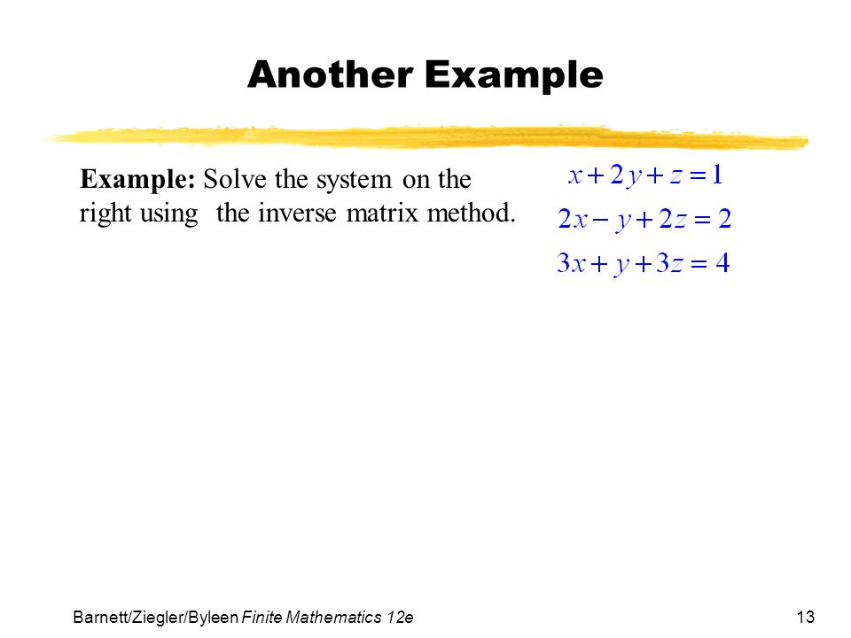 Another Example Example: Solve the system on the right using the inverse matrix method.