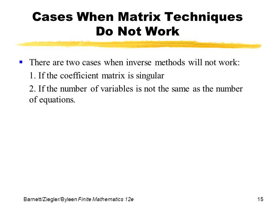 Cases When Matrix Techniques Do Not Work