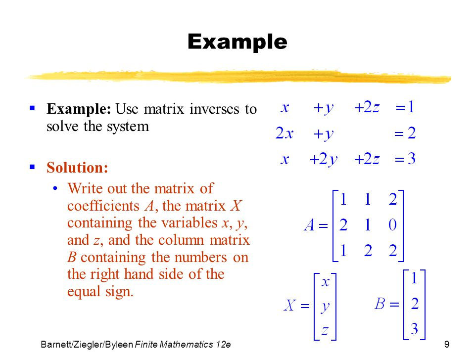 Example Example: Use matrix inverses to solve the system Solution: