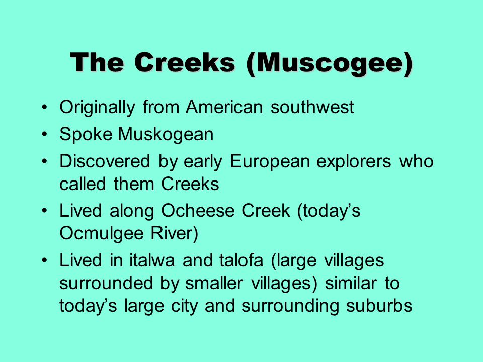 The Creeks (Muscogee) Originally from American southwest