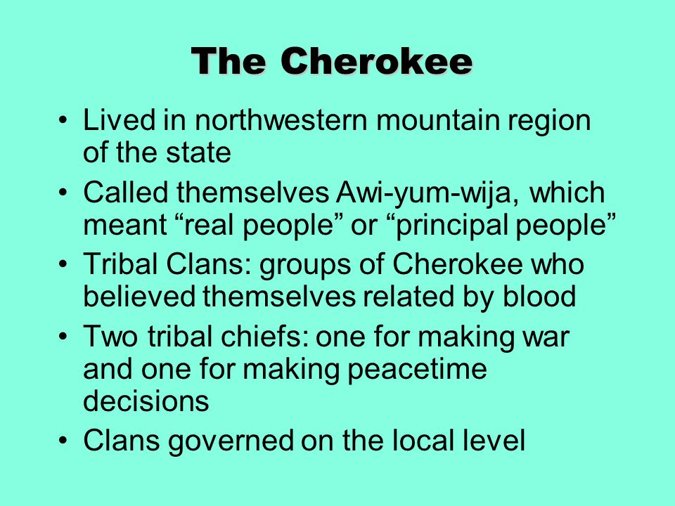 The Cherokee Lived in northwestern mountain region of the state