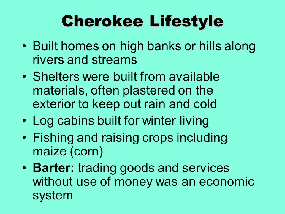 Cherokee Lifestyle Built homes on high banks or hills along rivers and streams.