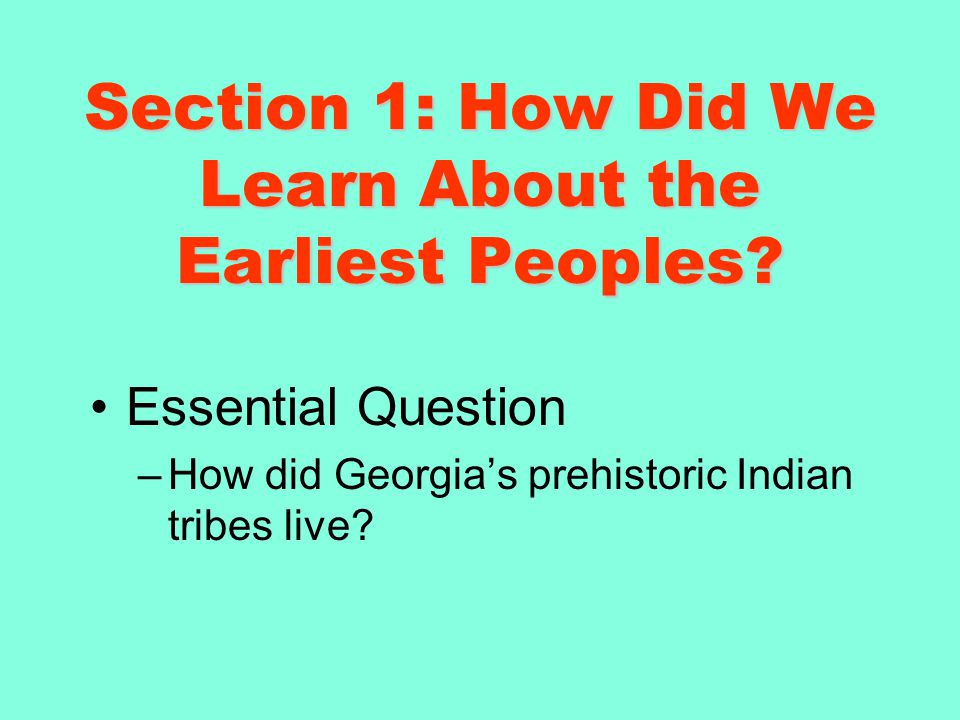 Section 1: How Did We Learn About the Earliest Peoples