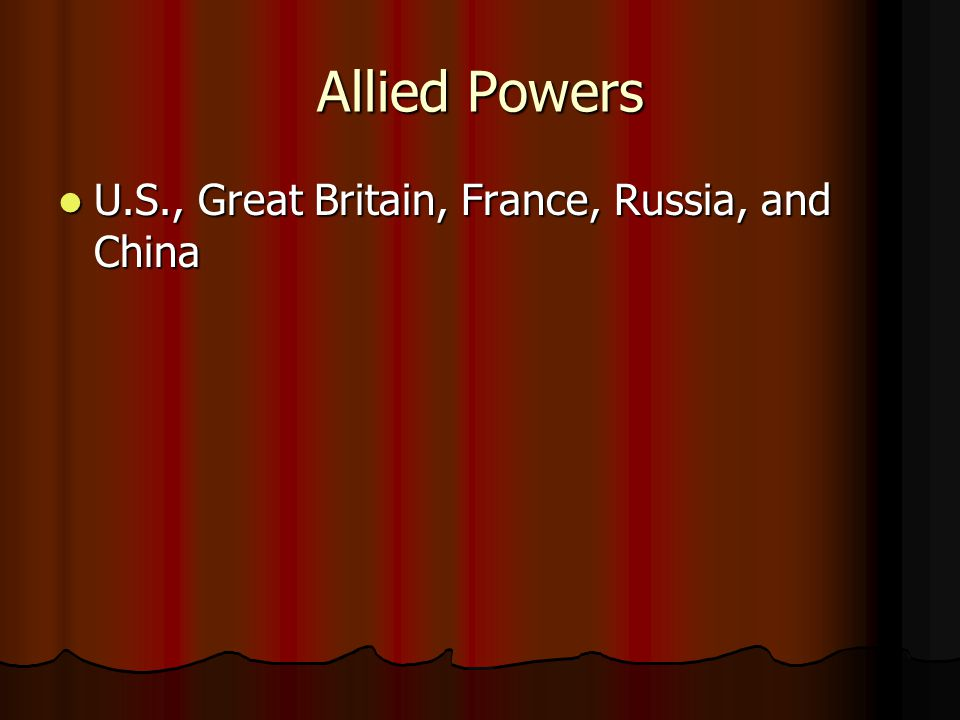 Allied Powers U.S., Great Britain, France, Russia, and China