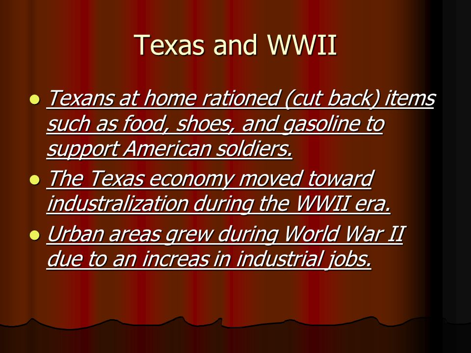 Texas and WWII Texans at home rationed (cut back) items such as food, shoes, and gasoline to support American soldiers.